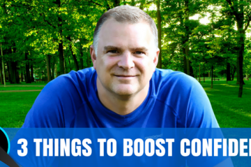 3 Things To Boost Your Confidence